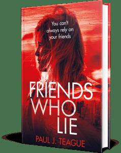 Friends Who Lie by Paul J. Teague